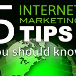 5 Internet Marketing Tips You Need To Know